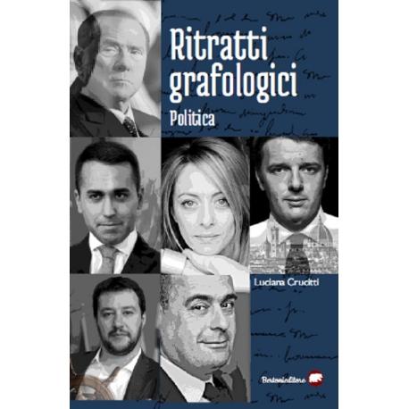 Ritratti grafologici Politica. Viaggio nei segreti della scrittura di note personalità politiche